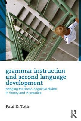 Grammar Instruction and Second Language Development by Paul D. Toth