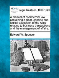 A Manual of Commercial Law by Edward W Spencer