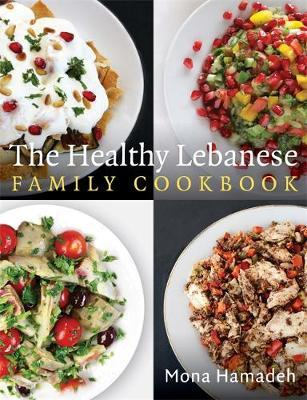 The Healthy Lebanese Family Cookbook by Mona Hamadeh image