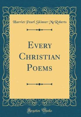 Every Christian Poems (Classic Reprint) by Harriet Pearl Skinner McRoberts image