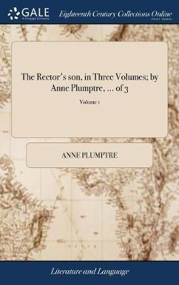 The Rector's Son, in Three Volumes; By Anne Plumptre, ... of 3; Volume 1 by Anne Plumptre