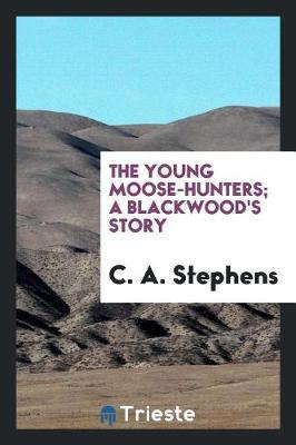 The Young Moose-Hunters; A Blackwood's Story by C.A. Stephens image