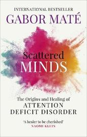 Scattered Minds by Gabor Mate
