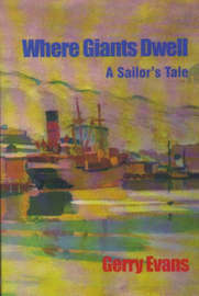 Where Giants Dwell - A Sailor's Tale by Gerry Evans