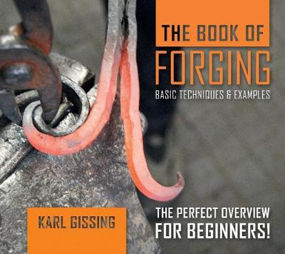 Book of Forging: Basic Techniques and Examples by Karl Gissing