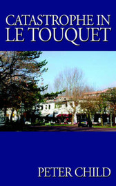 Catastrophe in Le Touquet by Peter Child