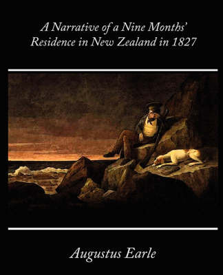 A Narrative of a Nine Months' Residence in New Zealand in 1827 by Augustus Earle image