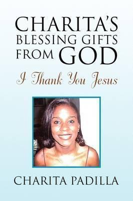Charita's Blessing Gifts from God by Charita Padilla