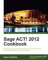 Sage ACT! 2012 Cookbook by Karen S Fredricks