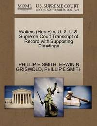Walters (Henry) V. U. S. U.S. Supreme Court Transcript of Record with Supporting Pleadings by Phillip E Smith