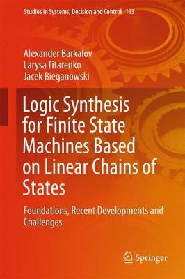 Logic Synthesis for Finite State Machines Based on Linear Chains of States by Alexander Barkalov