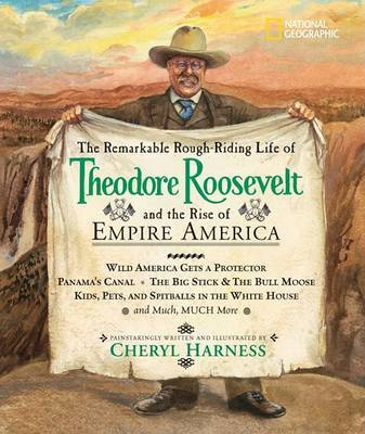 The Remarkable Rough-riding Life of Theodore Roosevelt by Cheryl Harness image