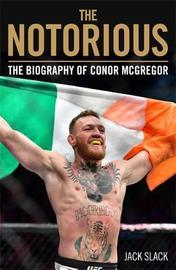 Notorious - The Life and Fights of Conor McGregor by Jack Slack