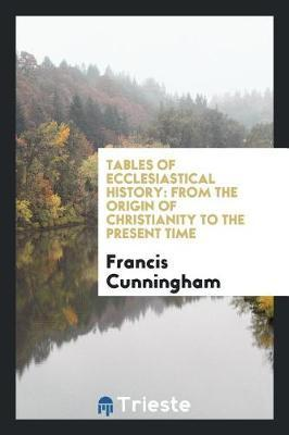 Tables of Ecclesiastical History by Francis Cunningham