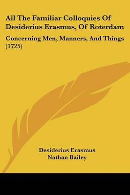 All The Familiar Colloquies Of Desiderius Erasmus, Of Roterdam: Concerning Men, Manners, And Things (1725) by Desiderius Erasmus image