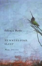 Hummingbird Sleep by Coleman Barks
