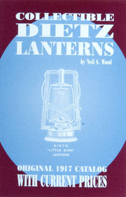 Collectible Dietz Lanterns by Neil,S. Wood