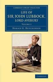 Life of Sir John Lubbock, Lord Avebury 2 Volume Set Life of Sir John Lubbock, Lord Avebury: Volume 2 by Horace G Hutchinson