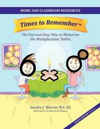 Times To Remember, The Fun and Easy Way to Memorize The Multiplication Tables by Sandra J Warren
