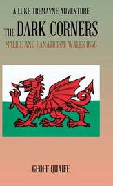 The Dark Corners: Malice and Fanaticism: Wales 1656 by Geoff Quaife