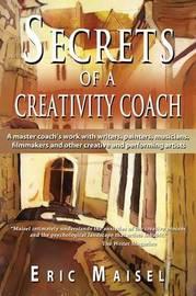 Secrets of a Creativity Coach by Eric Maisel