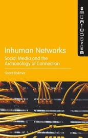 Inhuman Networks by Grant Bollmer