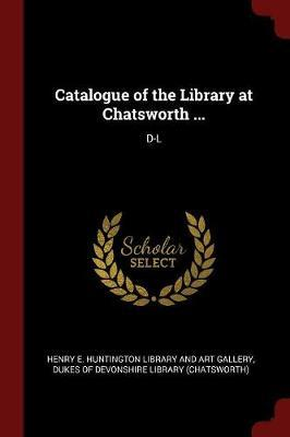 Catalogue of the Library at Chatsworth ...