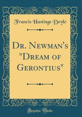 "Dr. Newman's ""Dream of Gerontius"" (Classic Reprint) by Francis Hastings Doyle"