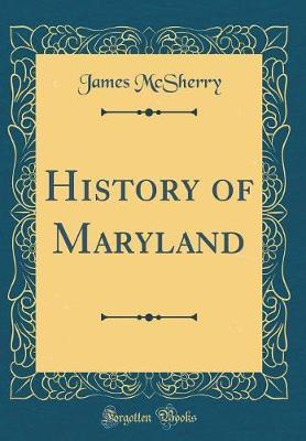 History of Maryland (Classic Reprint) by James McSherry