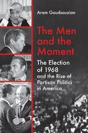 The Men and the Moment by Aram Goudsouzian