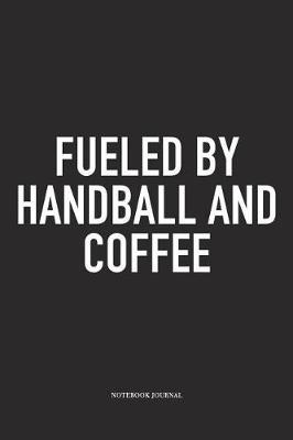 Fueled By Handball And Coffee by Getthread Handball Journals