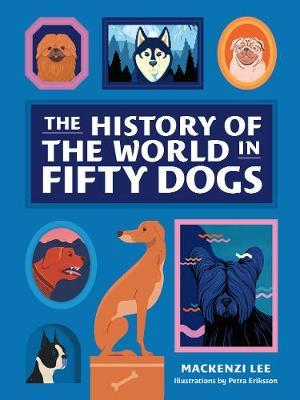 The History of the World in Fifty Dogs by Mackenzi Lee image