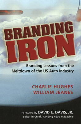 Branding Iron: Branding Lessons from the Meltdown of the U.S. Auto Industry by Charlie Hughes image