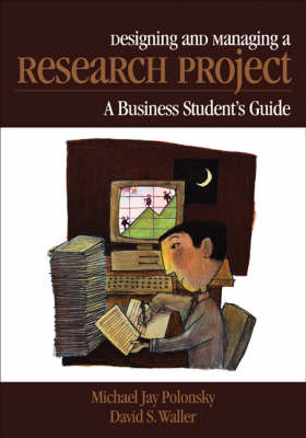 Designing and Managing a Research Project: A Business Student's Guide by Michael J Polonsky image