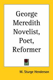 George Meredith Novelist, Poet, Reformer by M Sturge Henderson image