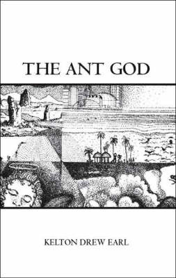 The Ant God by Kelton Drew Earl