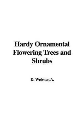 Hardy Ornamental Flowering Trees and Shrubs by D. A. Webster