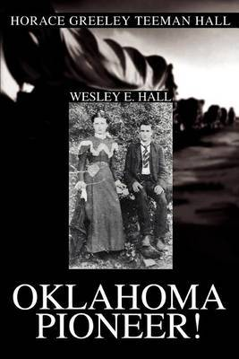 Oklahoma Pioneer!: Horace Greeley Teeman Hall by Wesley E Hall