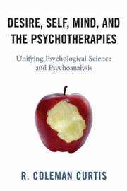 Desire, Self, Mind, and the Psychotherapies by Coleman R. Curtis