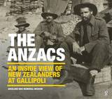 The Anzacs: An Inside View of New Zealanders at Gallipoli by Auckland War Memorial Museum
