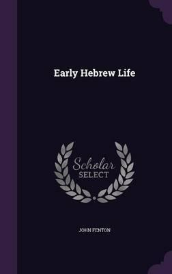 Early Hebrew Life by John Fenton