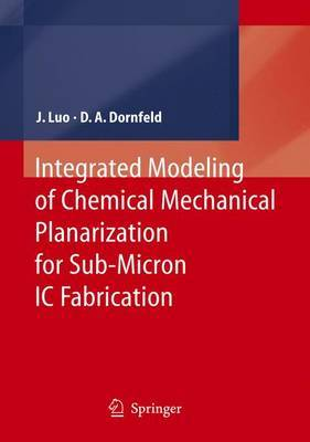 Integrated Modeling of Chemical Mechanical Planarization for Sub-Micron IC Fabrication by Jianfeng Luo