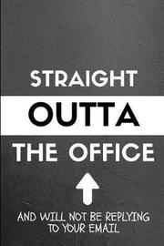 Straight Outta the Office and Will Not Be Replying to Your Email by Notesgo Notesflow