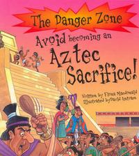 Avoid Becoming an Aztec Sacrifice! by Fiona MacDonald image
