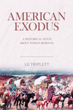 American Exodus: A Historical Novel about Indian Removal by Le Triplett