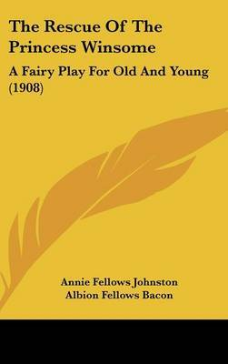 The Rescue of the Princess Winsome: A Fairy Play for Old and Young (1908) by Annie Fellows Johnston image