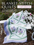 Blanket Stitch Quilts: 12 Projects for Easy Stick-and-Stitch Applique by Lynne Edwards