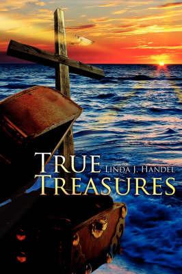 True Treasures by Linda J. Handel
