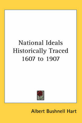 National Ideals Historically Traced 1607 to 1907 by Albert Bushnell Hart