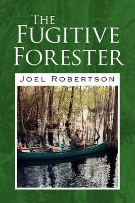 The Fugitive Forester by Joel Robertson